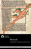 Complete Beowulf - Old English Text, Translations and Dual Text (Illustrated) (Delphi Poets Series Book 48)