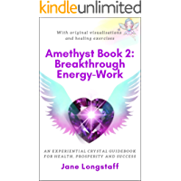 Amethyst Book 2: Breakthrough Energy-Work: An Experiential Crystal Guidebook for Health, Prosperity and Success (The Amethyst Series)