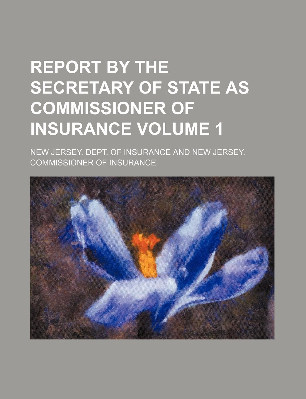 Read Online Report by the Secretary of State as Commissioner of Insurance Volume 1 PDF
