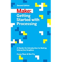 Make: Getting Started with Processing: A Hands-On Introduction to Making Interactive Graphics (Make: Technology on Your…