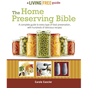 The Home Preserving Bible: A Complete Guide to Every Type of Food Preservation with Hundreds of Delicious Recipes…