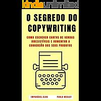 O Segredo do Copywriting: Como Escrever Cartas de Vendas Irresistíveis e Aumentar a Conversão dos Seus Produtos (Imparável.club Livro 34)