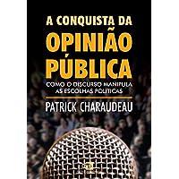 A Conquista da Opinião Pública. Como o Discurso Manipula as Escolhas Políticas