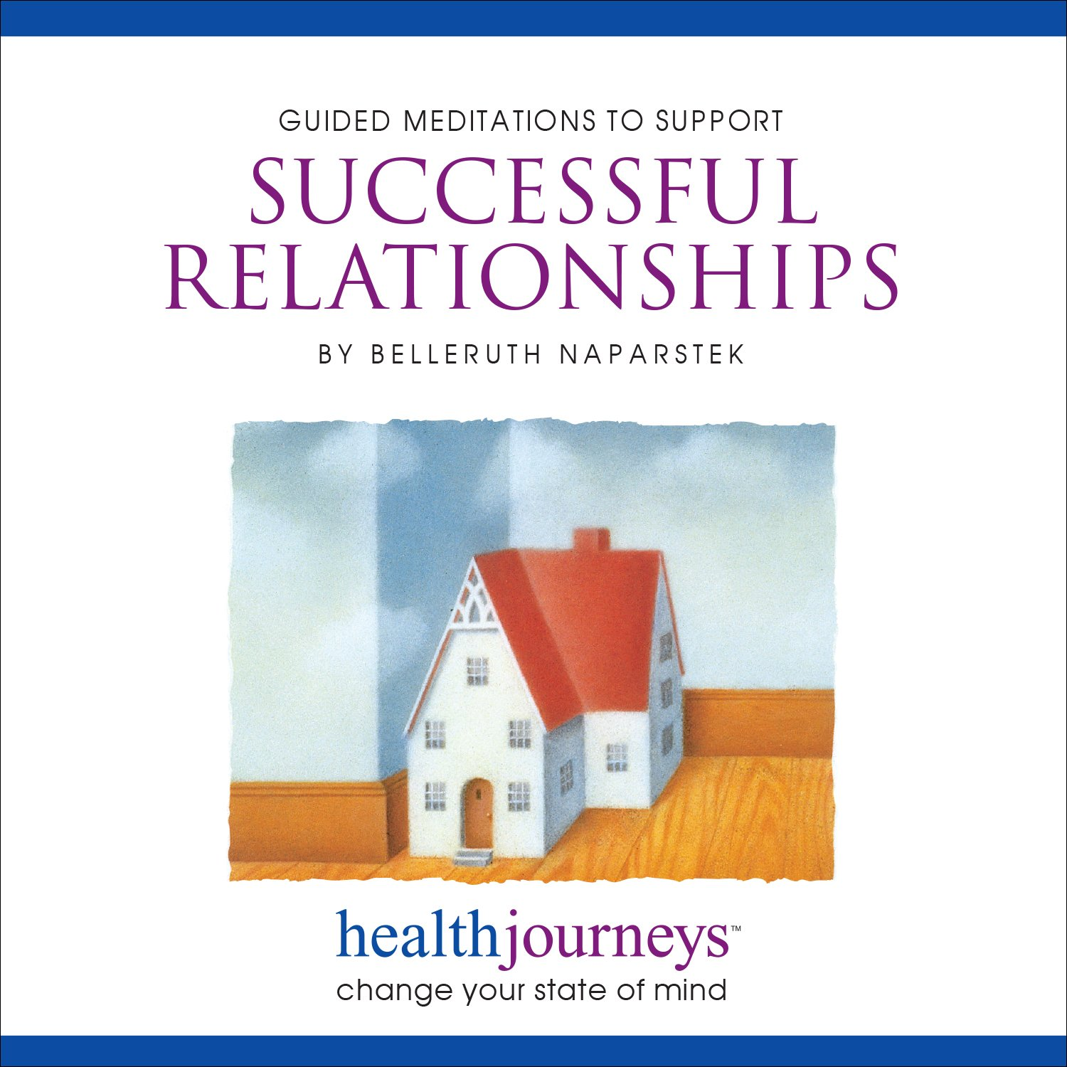 Meditations to Support Successful Relationships- Four Guided Imagery Exercises to Restore, Renew or Redirect Positive Feelings by Brand: Health Journeys