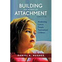 Building the Bonds of Attachment: Awakening Love in Deeply Traumatized Children: Awakening Love in Deeply Traumatized…
