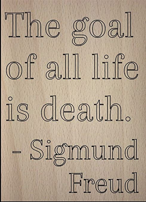 Amazoncom The Goal Of All Life Is Death Quote By Sigmund