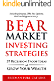 Bear Market Investing Strategies: 37 Recession-Proof Ideas to Grow Your Wealth - Including Inverse ETFs, Put Options, Gold & Cryptocurrency