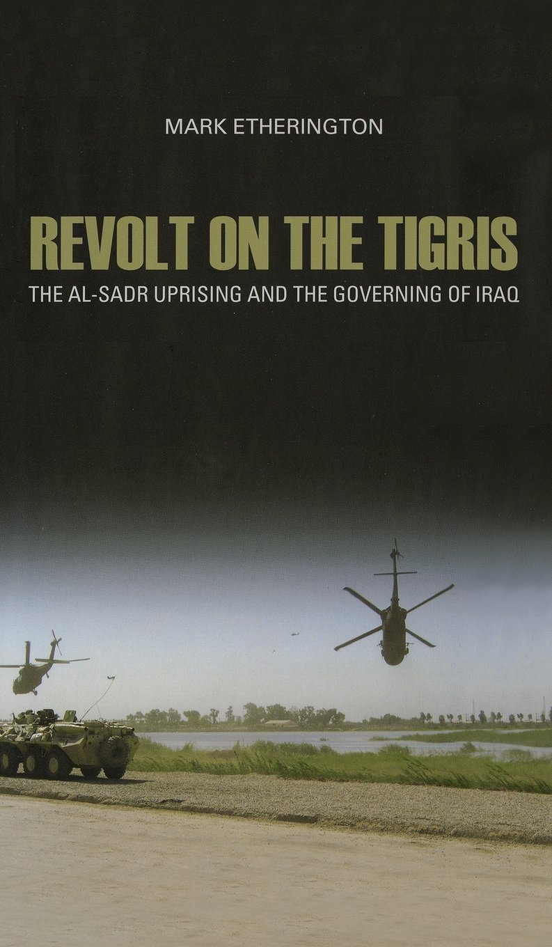 Revolt on the Tigris: The Al-Sadr Uprising and the Governing of Iraq PDF