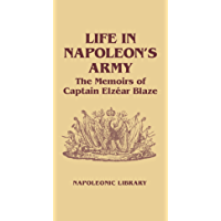 Image for Life In Napoleon's Army: The Memoirs of Captain Elzéar Blaze (Napoleonic Library Book 28)