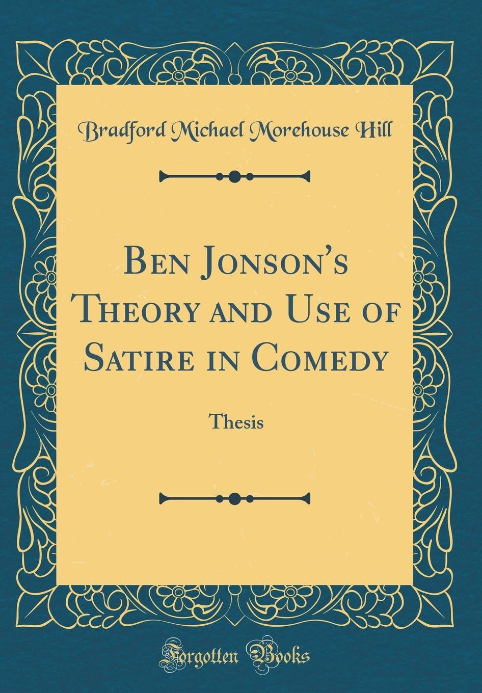 Ben Jonson S Theory And Use Of Satire In Comedy Thesis Classic