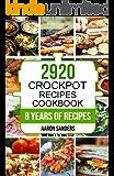 Crock Pot: 2920 Crock Pot Recipes Cookbook: 8 Years of Delicious Slow Cooker and Crock Pot Recipes (Crock Pot, Crockpot, Slow Cooker, Slow Cooking, Crock ... Dinners, Crock Pot Freezer Meals Book 1)