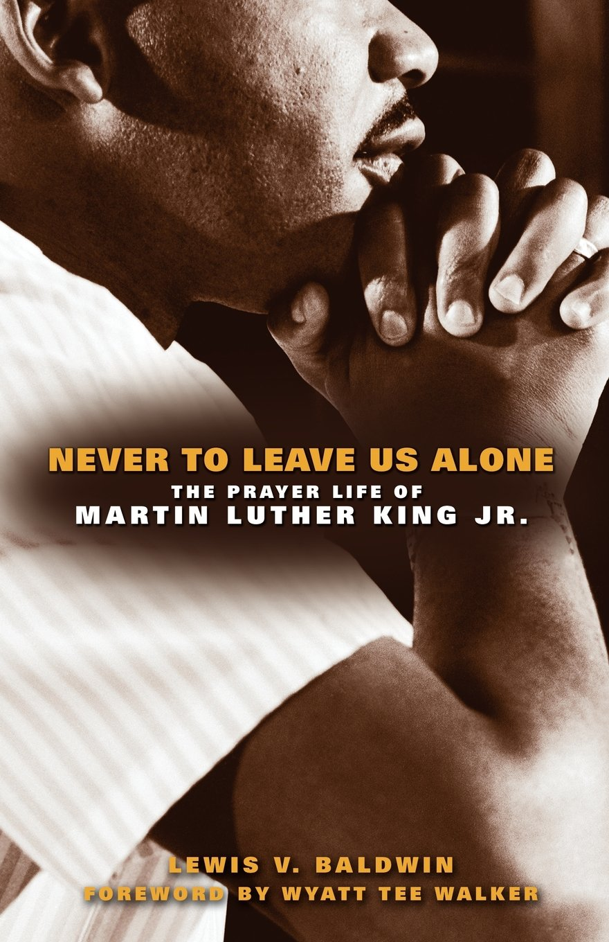 Never to Leave Us Alone: The Prayer Life of Martin Luther King Jr. pdf epub