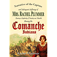 Narrative of the Capture  and Subsequent Sufferings of  Mrs. Rachel Plummer  During a Captivity  of Twenty-one Months  Among the  Comanche Indians (1839) (English Edition)