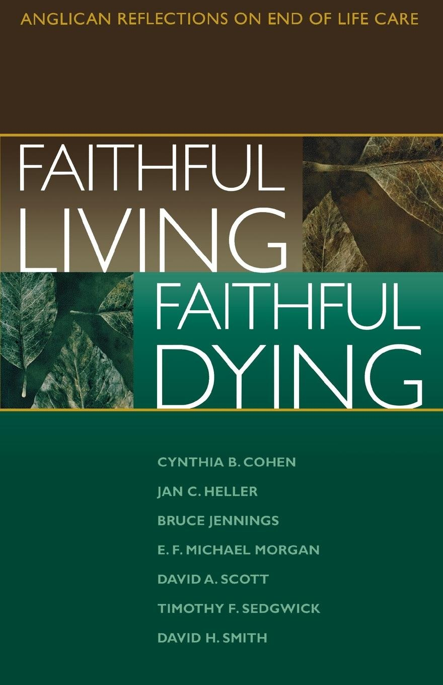 Faithful Living, Faithful Dying: Anglican Reflections on End of Life Care by MOREHOUSE PUBLISHING
