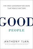 Good People: The Only Leadership Decision That Really Matters
