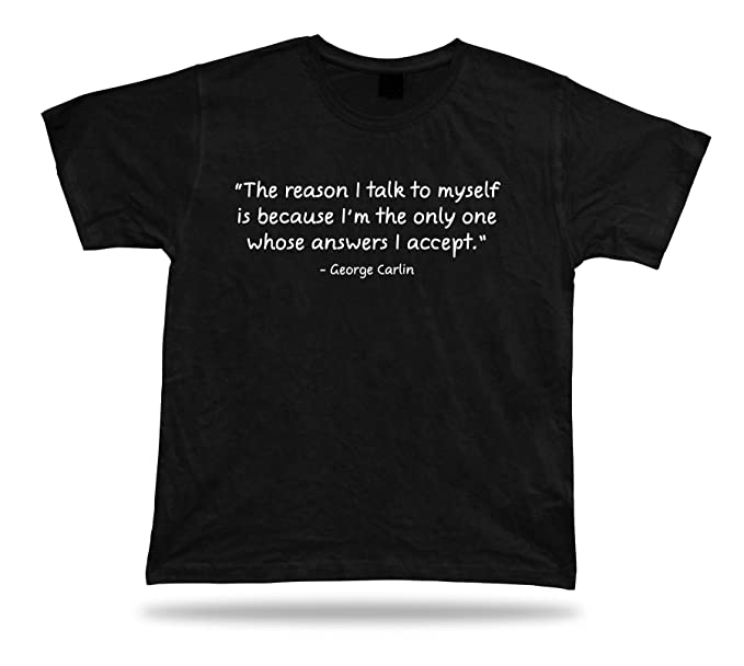 Tshirt Tee Shirt Birthday Gift Idea Funny Quote Reason Talk Myself George Carlin