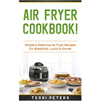 Air Fryer Cookbook: Simple & Delicious Air Fryer Recipes for Breakfast, Lunch & Dinner