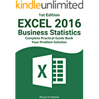 Excel 2016 Business statistics - 1st Edition: (Complete Practical Guide Book For  Problem Solution)