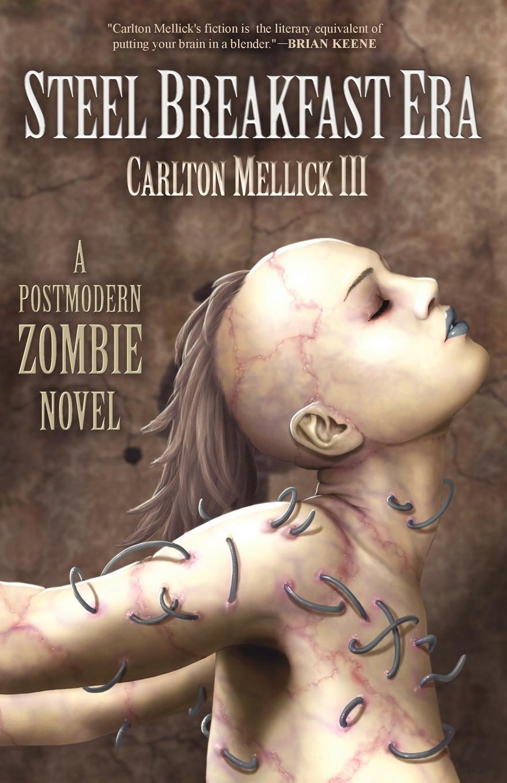 The Steel Breakfast Era: A Postmodern Zombie Novel: Carlton Mellick Iii:  9781621050377: Amazon: Books