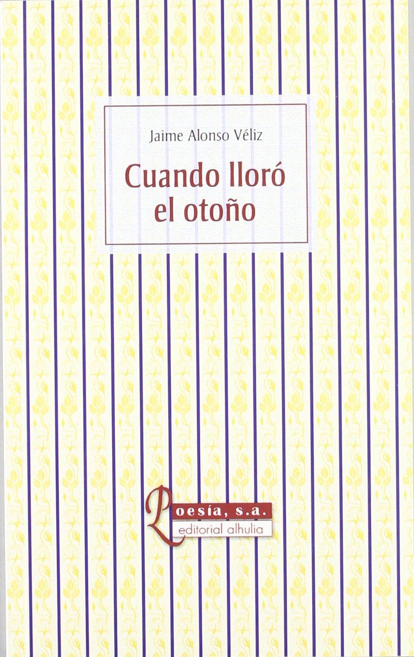 Cuando lloro el otono/ When she cried the autumn (Poesia S.a.) (Spanish Edition) pdf