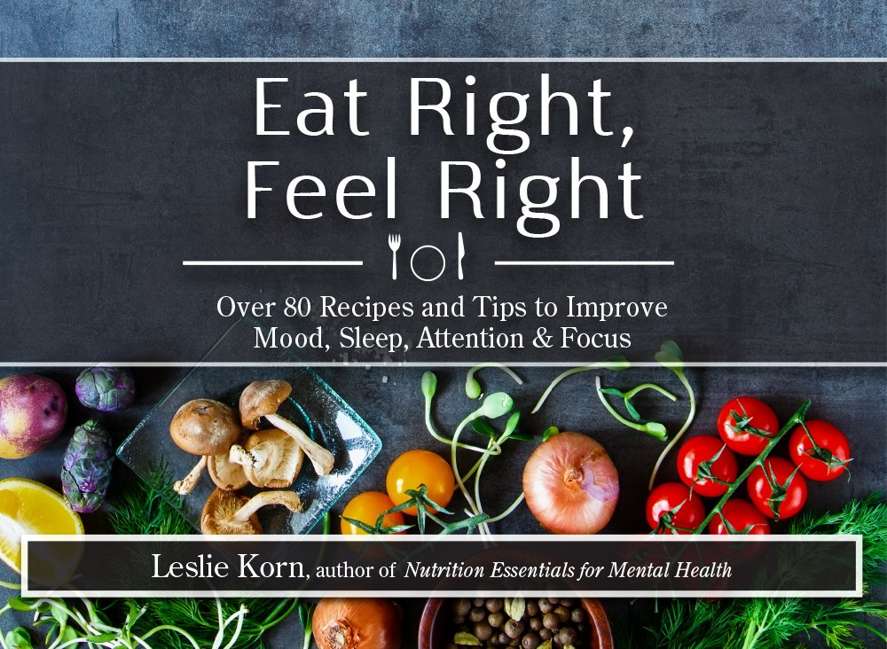 Eat right feel right over 80 recipes and tips to improve mood eat right feel right over 80 recipes and tips to improve mood sleep attention focus leslie korn 9781683730583 amazon books forumfinder Gallery