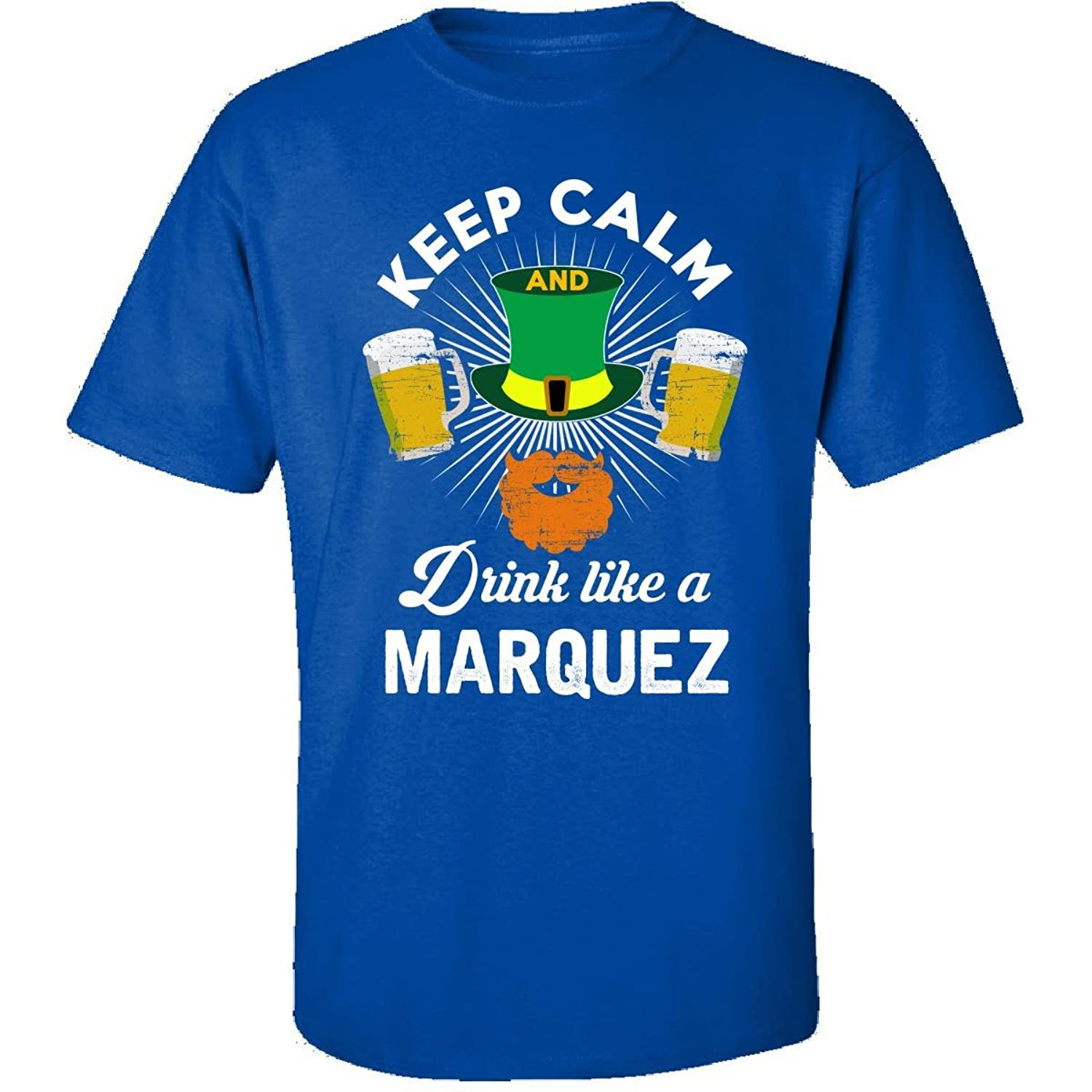 St Patricks Day Keep Calm Drink Like A Marquez Gift - Adult Shirt