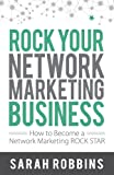 ROCK Your Network Marketing Business: How to Become a Network Marketing ROCK STAR