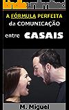 A Fórmula Perfeita da Comunicação entre Casais