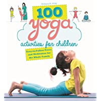 100 Yoga Activities for Children: Easy-to-Follow Poses and Meditation for the Whole Family