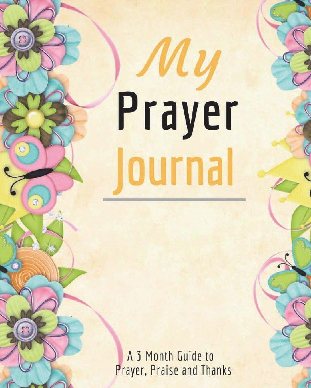 Download My Prayer Journal: My Prayer Journal: Daily Prayer Journal Book, A 3 Month Guide to Prayer, Praise and Thanks ebook
