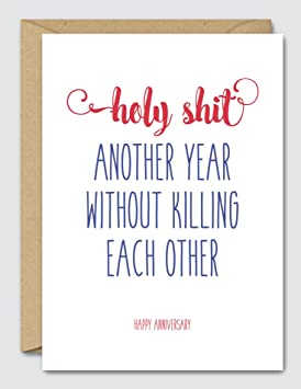 Holy Shit Another Year Without Killing Each Other Happy Anniversary - Funny  Anniversary Card