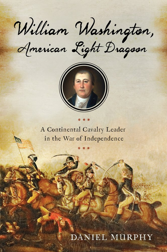 William Washington, American Light Dragoon: A Continental Cavalry Leader in the War of Independence PDF