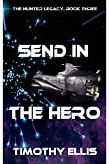 Send in the Hero (The Hunter Legacy Book 3) Kindle Edition