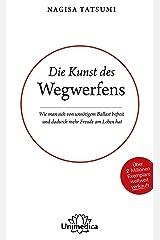 Die Kunst des Wegwerfens: Wie man sich von unnötigem Ballast befreit und dadurch mehr Freude am Leben hat (German Edition) Kindle Edition