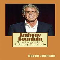 Anthony Bourdain: The Legend of Anthony Bourdain