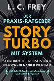Story Turbo: Der Praxis-Ratgeber mit System: Schreiben Sie Ihr bestes Buch in 4 Wochen oder weniger! Mit Schritt-für-Schritt-Anleitung und vielen Beispielen