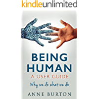 Being Human - A User Guide: Why we do what we do (Being Human Today Book 1)