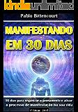 Manifestando em 30 Dias: 30 dias para organizar o pensamento e ativar o processo de manifestação na sua vida