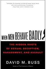 When Men Behave Badly: The Hidden Roots of Sexual Deception, Harassment, and Assault Kindle Edition