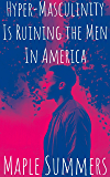 Hyper-Masculinity is Ruining the Men in America (Kisses & Snails Book 1)