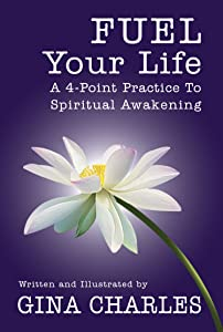 Fuel Your Life: A 4-Point Practice To Spiritual Awakening