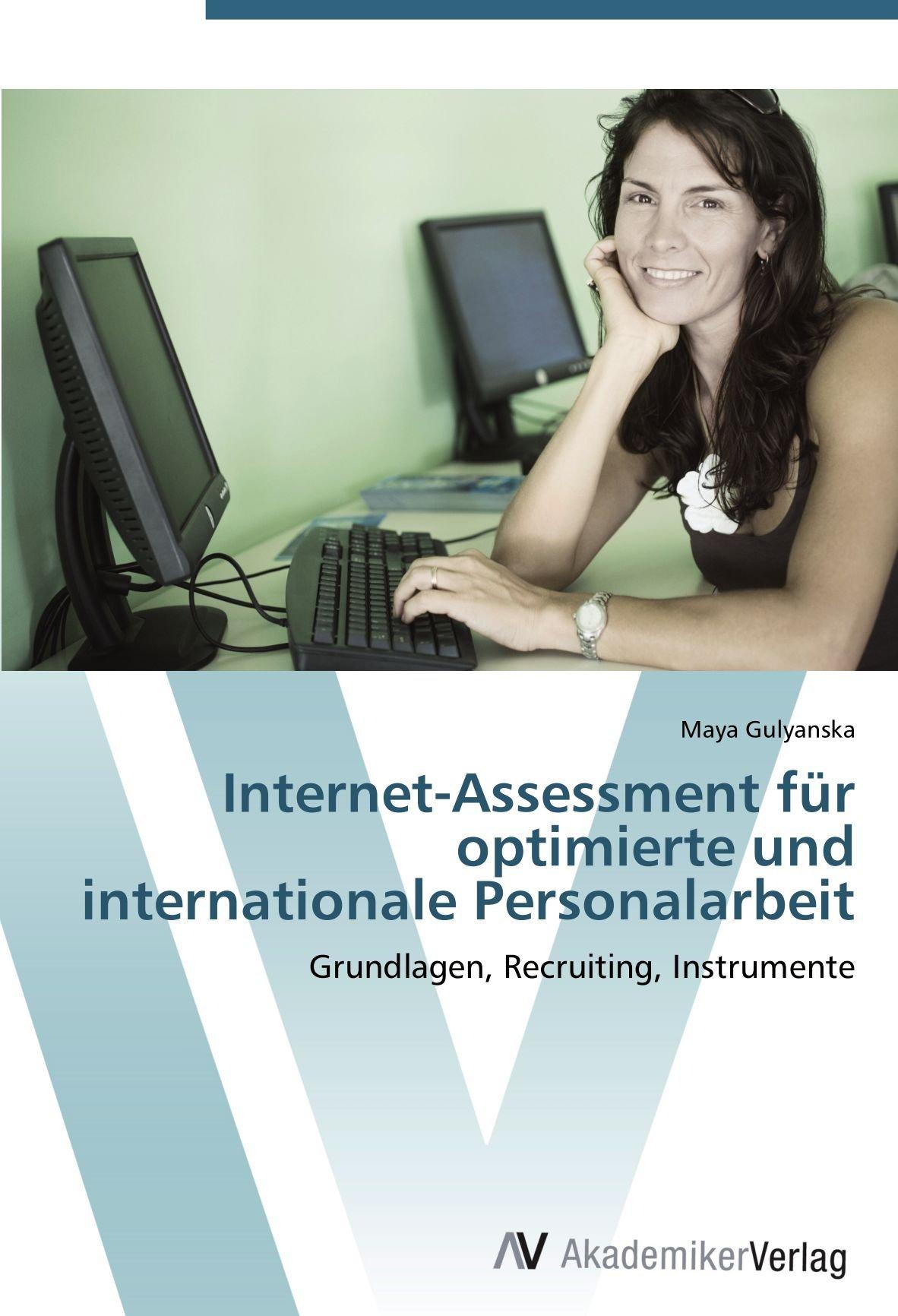 Internet-Assessment für optimierte und internationale Personalarbeit: Grundlagen, Recruiting, Instrumente