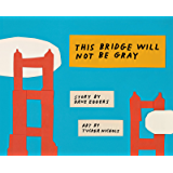 This Bridge Will Not Be Gray: Revised edition with updated back matter