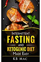 Intermittent Fasting and Ketogenic Diet Made Easy: How to Lose Weight and Fat Fast and Safe and Keto Meal Plan Paperback