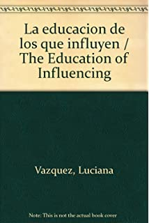 La educacion de los que influyen / The Education of Influencing (Spanish Edition)