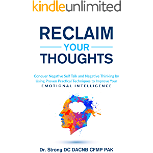 RECLAIM YOUR THOUGHTS: CONQUER NEGATIVE SELF TALK AND NEGATIVE THINKING BY USING PROVEN PRACTICAL TECHNIQUES TO IMPROVE…