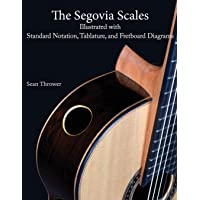 The Segovia Scales: Illustrated with Standard Notation, Tablature, and Fretboard Diagrams