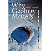Why Geology Matters – Decoding the Past, Anticipating the Future