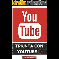 Triunfa con YouTube: Aprende a ganar dinero con YouTube paso a paso (aunque no hagas vídeos)