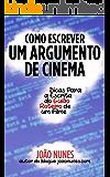 Como Escrever um Argumento de Cinema: Dicas para a Escrita do Guião/Roteiro de um Filme